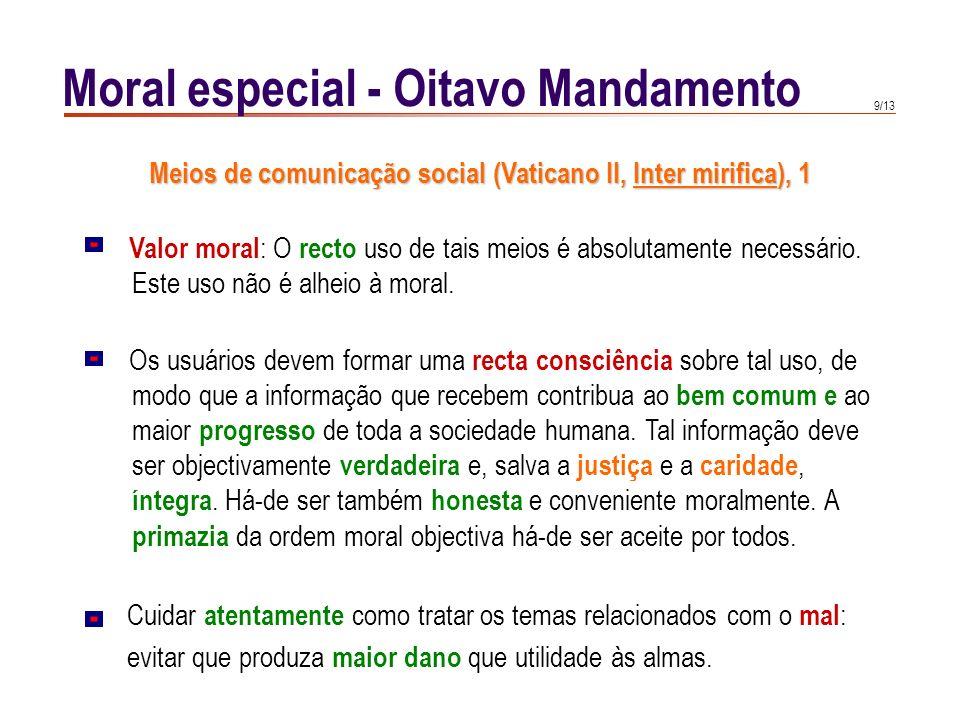 9/13 Moral especial - Oitavo Mandamento Os usuários devem formar uma recta consciência sobre tal uso, de modo que a informação que recebem contribua ao bem comum e ao maior progresso de toda a sociedade humana.