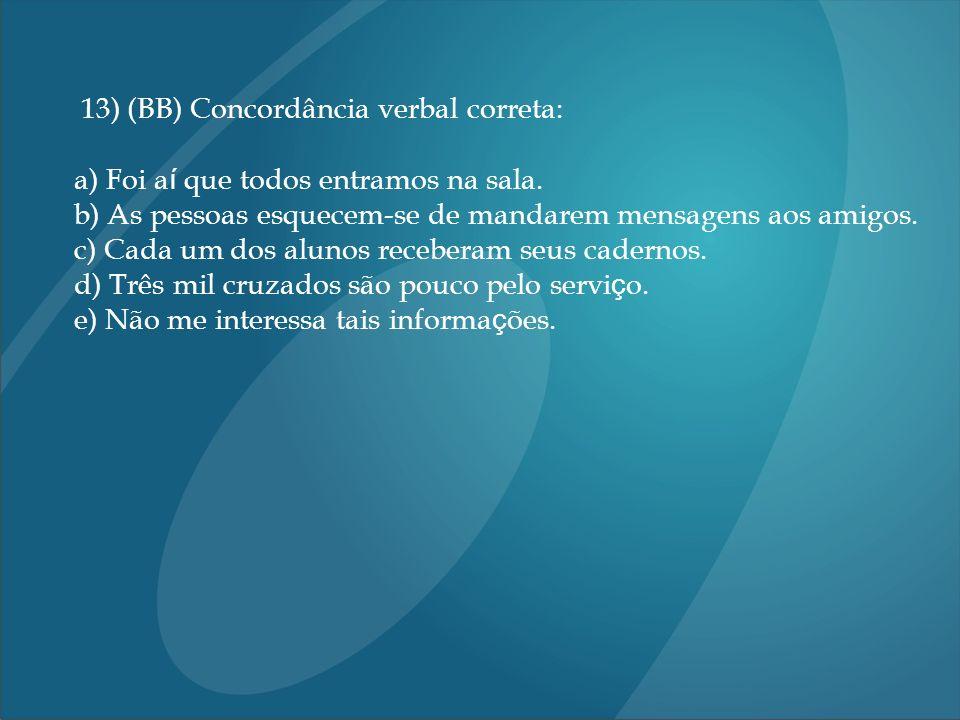 13) (BB) Concordância verbal correta: a) Foi a í que todos entramos na sala.