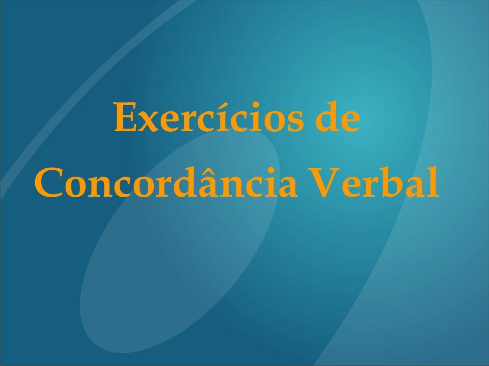 11) (FRANCISCANAS-SP) A rela ç ão dos verbos que completam, convenientemente e respectivamente, as lacunas dos per í odos abaixo é : I - Hoje............