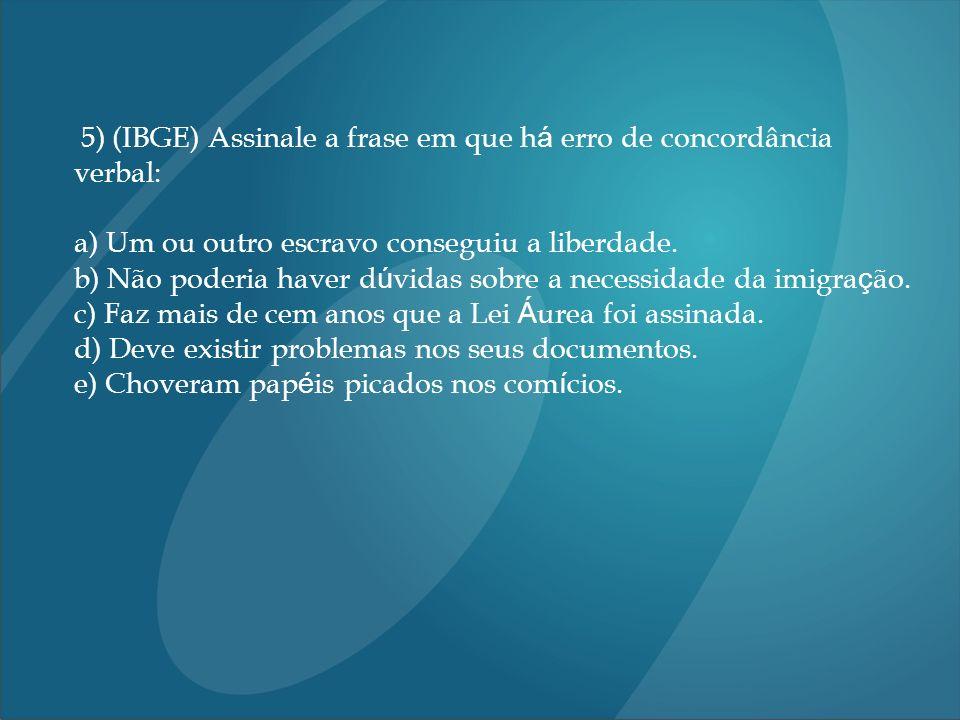 5) (IBGE) Assinale a frase em que h á erro de concordância verbal: a) Um ou outro escravo conseguiu a liberdade.