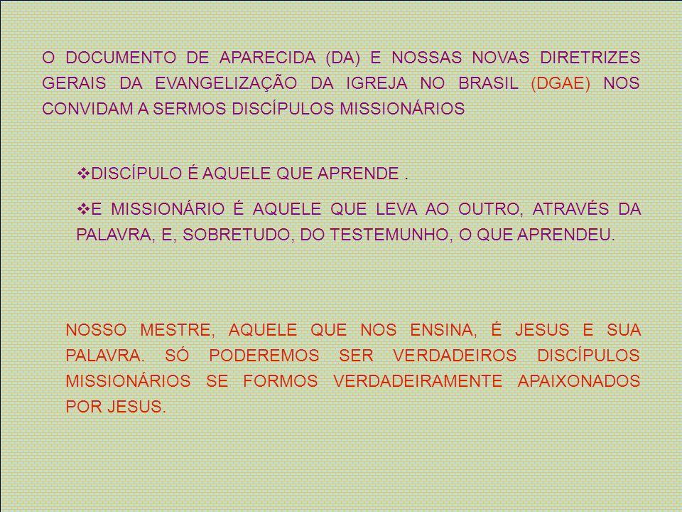 O DOCUMENTO DE APARECIDA (DA) E NOSSAS NOVAS DIRETRIZES GERAIS DA EVANGELIZAÇÃO DA IGREJA NO BRASIL (DGAE) NOS CONVIDAM A SERMOS DISCÍPULOS MISSIONÁRI