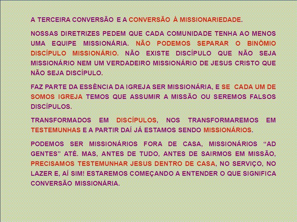 A TERCEIRA CONVERSÃO E A CONVERSÃO À MISSIONARIEDADE. NOSSAS DIRETRIZES PEDEM QUE CADA COMUNIDADE TENHA AO MENOS UMA EQUIPE MISSIONÁRIA. NÃO PODEMOS S
