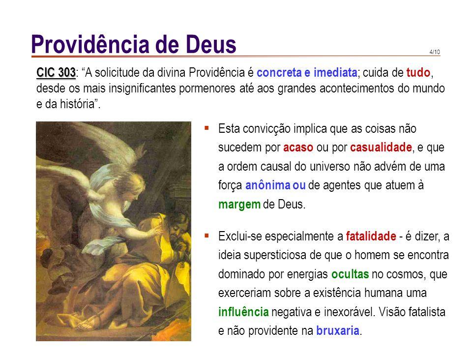 3/10 Providência de Deus Sal 145, 9 A Providência divina é um dado constante da Escritura. Deus conduz tudo o que foi criado para o Bem, para o fim pa