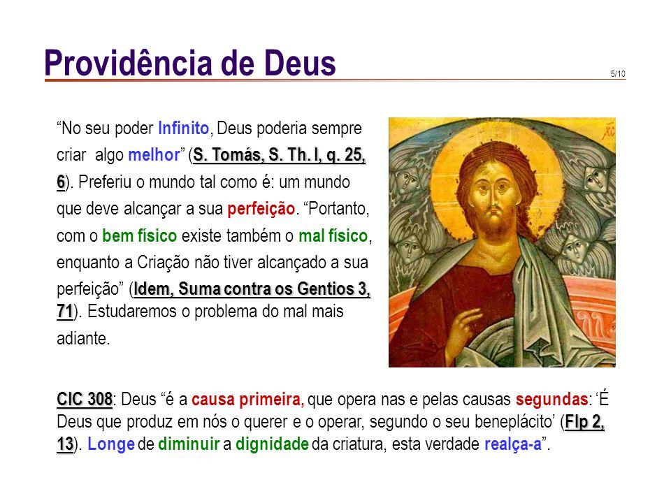 4/10 Providência de Deus CIC 303 CIC 303 : A solicitude da divina Providência é concreta e imediata ; cuida de tudo, desde os mais insignificantes por