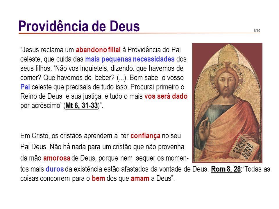7/10 Providência de Deus A presença providente de Deus invade absolutamente tudo. Nem os lugares recônditos são problema para o seu olhar, porque Deus