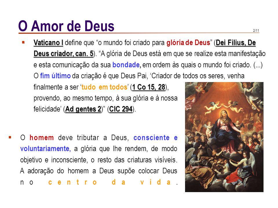 2/11 O Amor de Deus Vaticano IDei Filius, De Vaticano I define que o mundo foi criado para glória de Deus ( Dei Filius, De Deus criador, can.