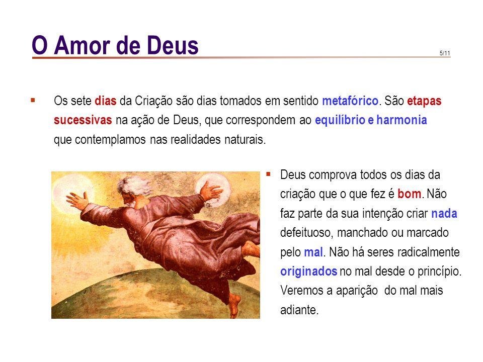 4/11 O Amor de Deus CIC 295 CIC 295 : Acreditamos que Deus criou o mundo segundo a sua sabedoria. O mundo não é fruto de uma qualquer necessidade, de