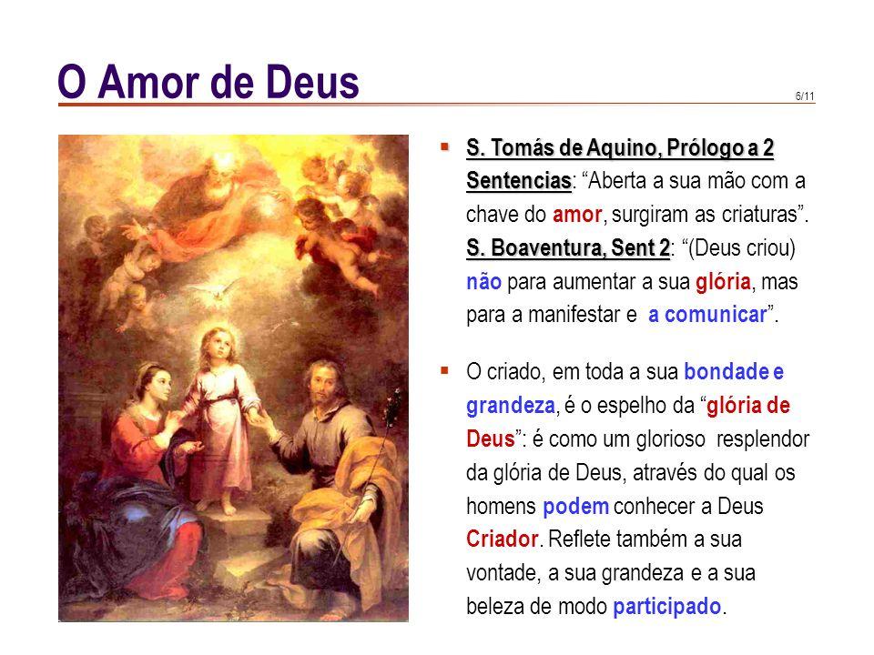 5/11 O Amor de Deus Os sete dias da Criação são dias tomados em sentido metafórico. São etapas sucessivas na ação de Deus, que correspondem ao equilíb