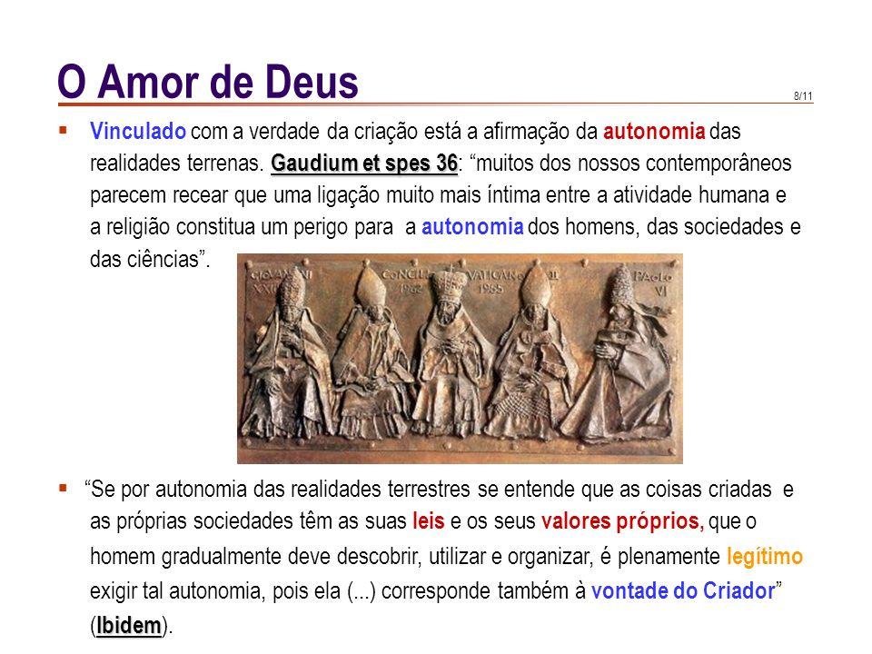 8/11 O Amor de Deus Vinculado com a verdade da criação está a afirmação da autonomia das Gaudium et spes 36 realidades terrenas.