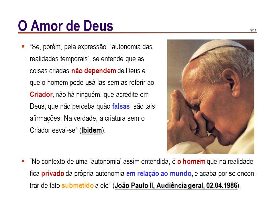 8/11 O Amor de Deus Vinculado com a verdade da criação está a afirmação da autonomia das Gaudium et spes 36 realidades terrenas. Gaudium et spes 36 :