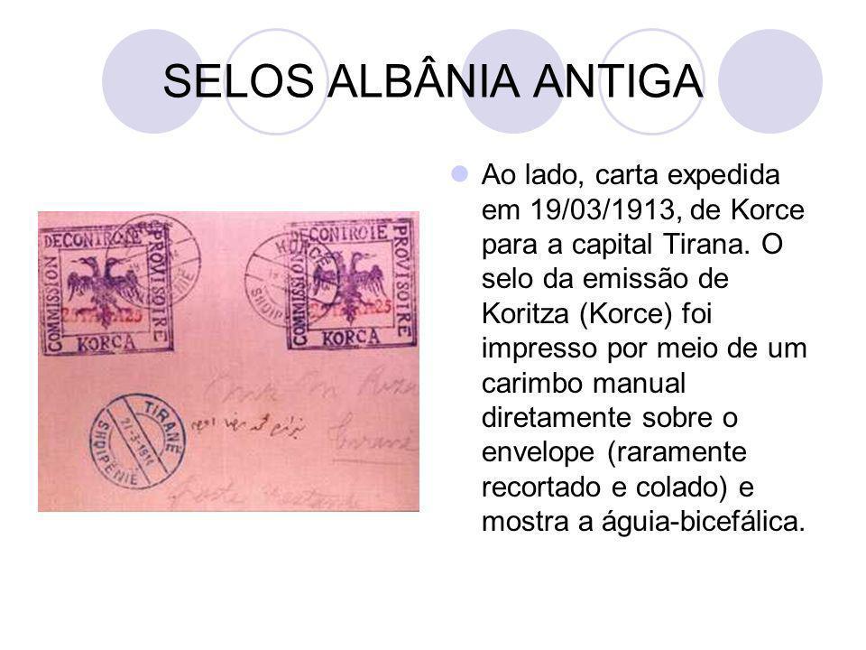 SELOS ALBÂNIA ANTIGA Ao lado, carta expedida em 19/03/1913, de Korce para a capital Tirana. O selo da emissão de Koritza (Korce) foi impresso por meio