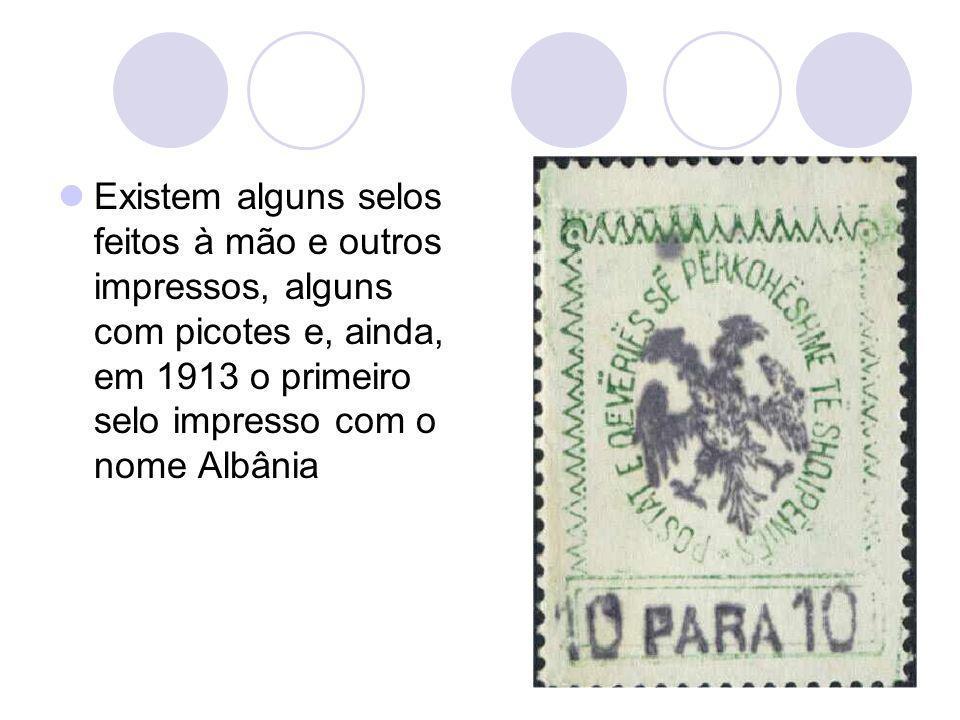 Existem alguns selos feitos à mão e outros impressos, alguns com picotes e, ainda, em 1913 o primeiro selo impresso com o nome Albânia