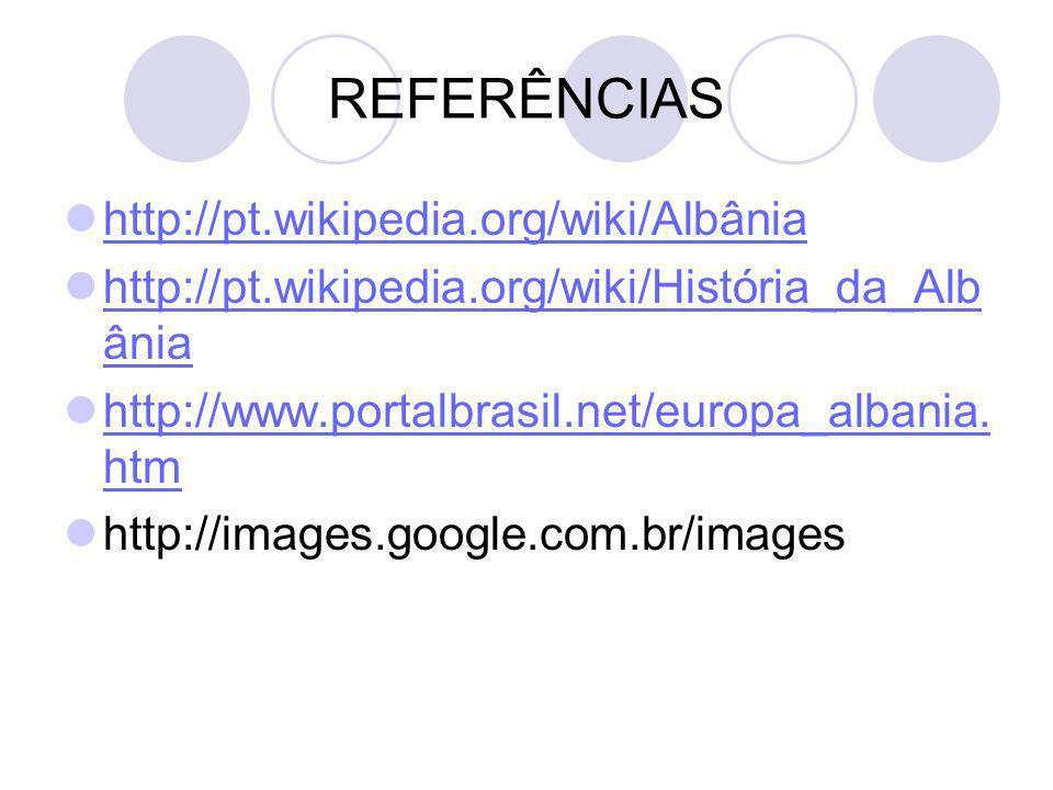 REFERÊNCIAS http://pt.wikipedia.org/wiki/Albânia http://pt.wikipedia.org/wiki/História_da_Alb ânia http://pt.wikipedia.org/wiki/História_da_Alb ânia h