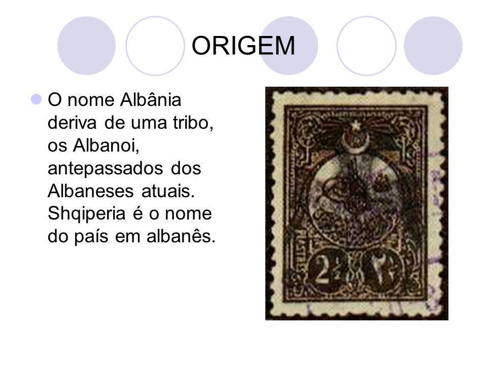 ORIGEM O nome Albânia deriva de uma tribo, os Albanoi, antepassados dos Albaneses atuais. Shqiperia é o nome do país em albanês.