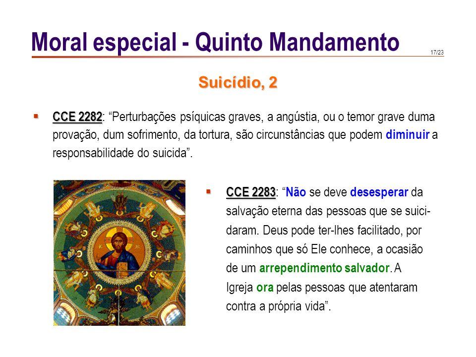 16/23 Moral especial - Quinto Mandamento CCE 2280 CCE 2280 : Cada qual é responsável perante de Deus pela vida que Ele lhe deu. Deus é o senhor sobera