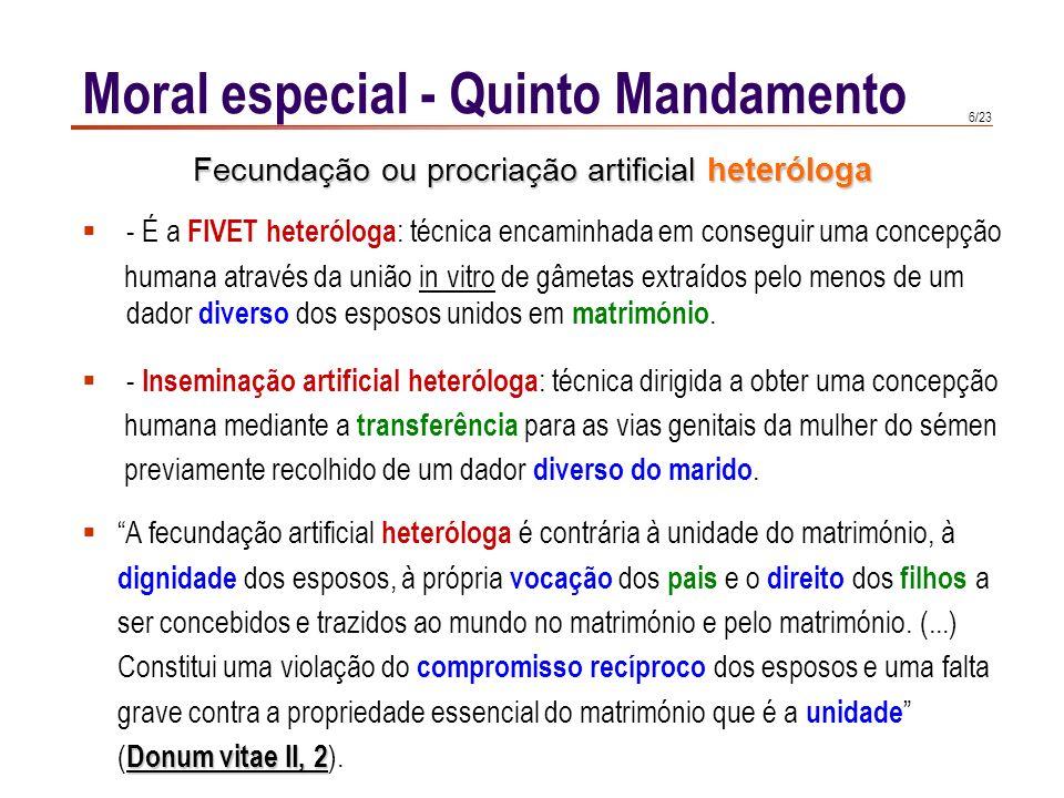5/23 A razão pela qual a moral rechaça a fecundação artificial assistida é porque desnaturaliza o acto conjugal, que encerra duas realidades intimamen