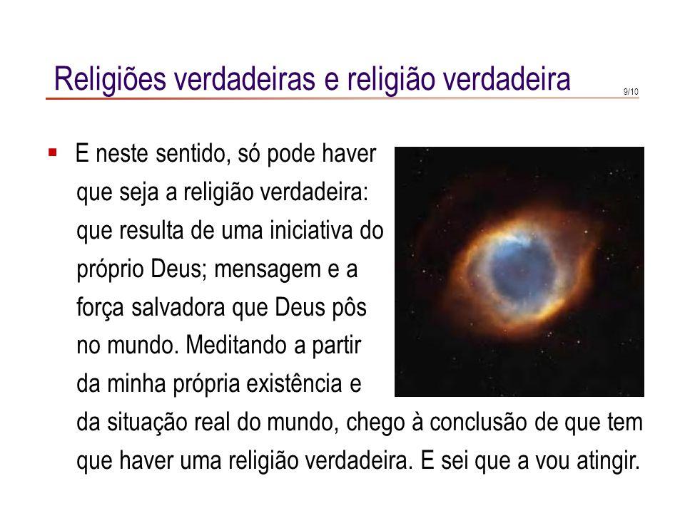 7/10 Religiões verdadeiras e religião verdadeira Se Deus tivesse posto uma luz clara e evidente no interior de cada pessoa, todos teríamos a experiênc