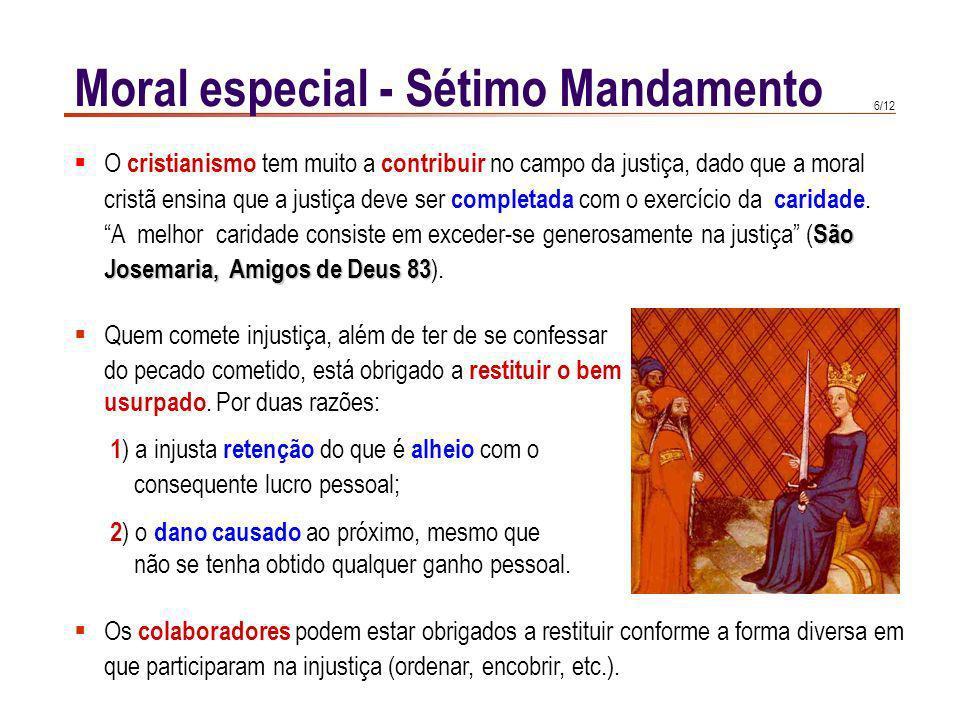 5/12 A justiça social cuida de que o conjunto da vida social se dirija ao bem de todos, ou seja ao bem comum. Moral especial - Sétimo Mandamento O bem