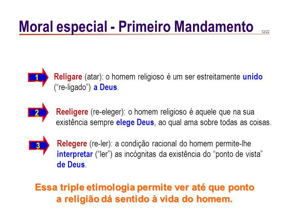 11/22 Moral especial - Primeiro Mandamento II-II, q. 81, a. 5 Virtude da religião : É a virtude que postula e exige que se dê a Deus o culto devido (
