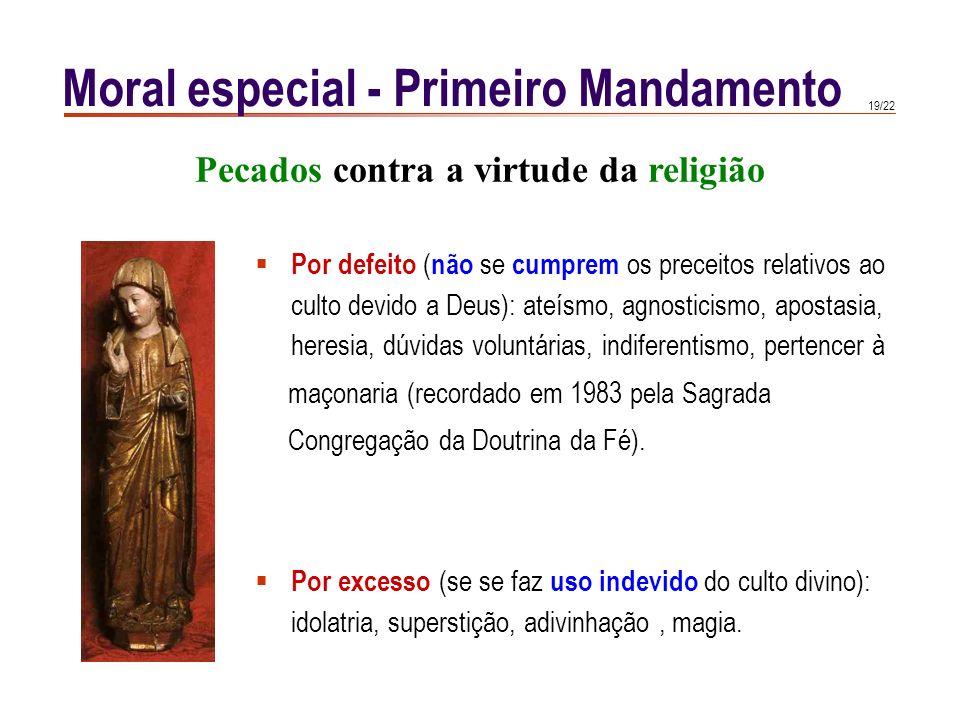 18/22 Moral especial - Primeiro Mandamento Estado laico O Estado laico não professa oficialmente nenhuma religião, mas deve favorecer o culto privado