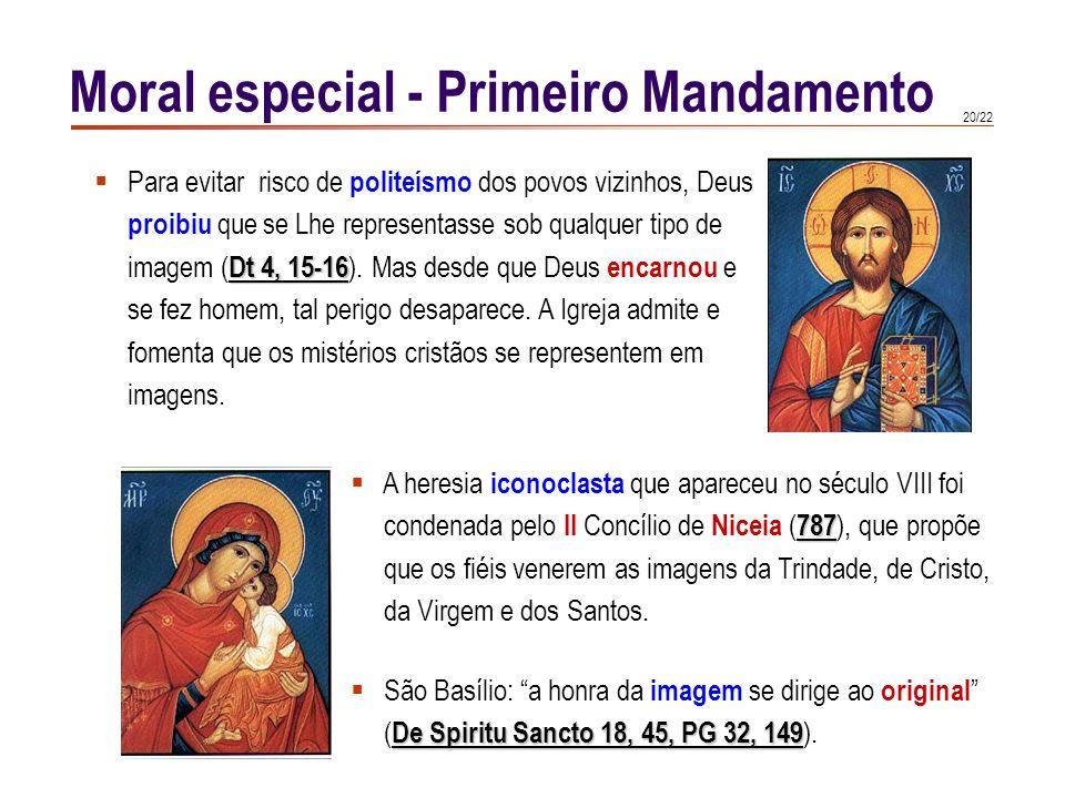 19/22 Moral especial - Primeiro Mandamento Por defeito ( não se cumprem os preceitos relativos ao culto devido a Deus): ateísmo, agnosticismo, apostas