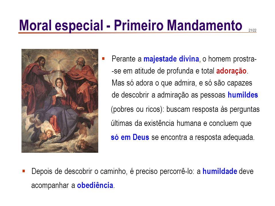 20/22 Moral especial - Primeiro Mandamento Para evitar risco de politeísmo dos povos vizinhos, Deus proibiu que se Lhe representasse sob qualquer tipo