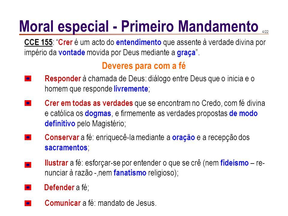 3/22 Moral especial - Primeiro Mandamento Dar glória a Deus equivale a aceitar a sua grandeza e a adorá-Lo. O homem dá glória a Deus quando crê nEle,