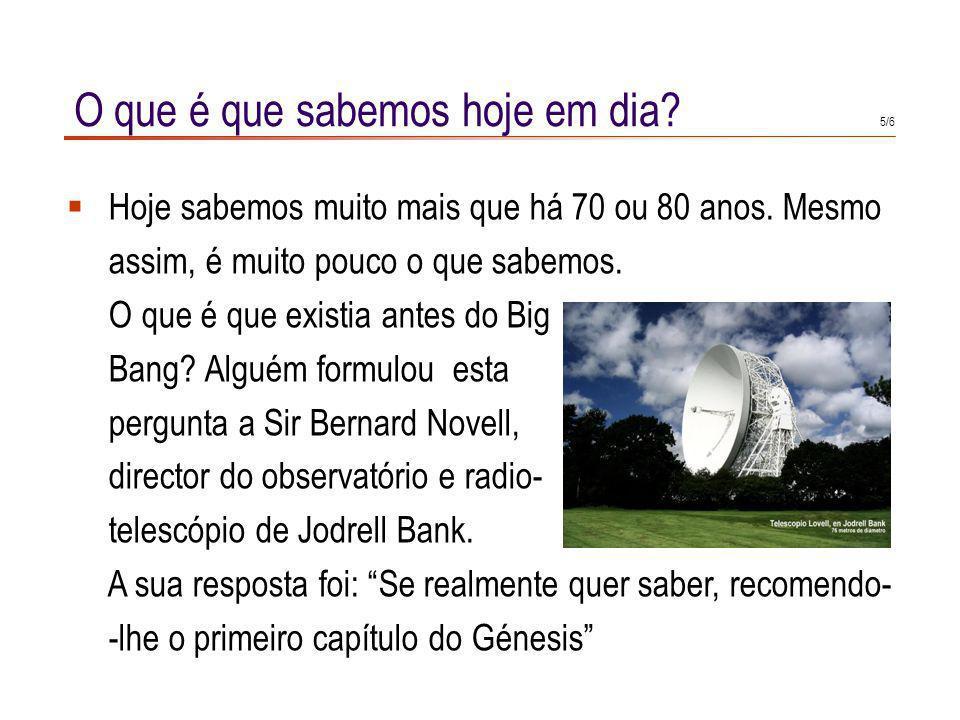 4/8 Um testemunho fóssil A descoberta de radiação de microondas confirmou a exis- tência de um Universo primitivo, originalmente muito mais reduzido e com uma velocidade de expansão vertiginosa.