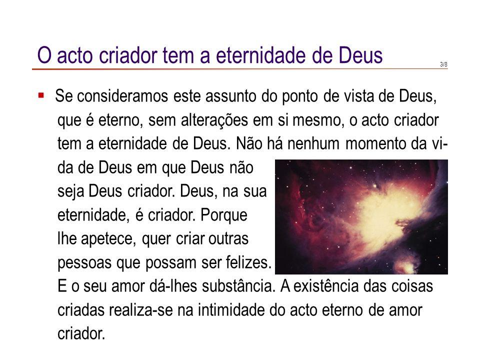 1/8 Esquema temporal da relação entre Deus e o Universo Quando pensamos na relação entre Deus e o Universo material e temporal, temos uma imagem na cabeça: Deus, que é eterno, existia antes do Universo.