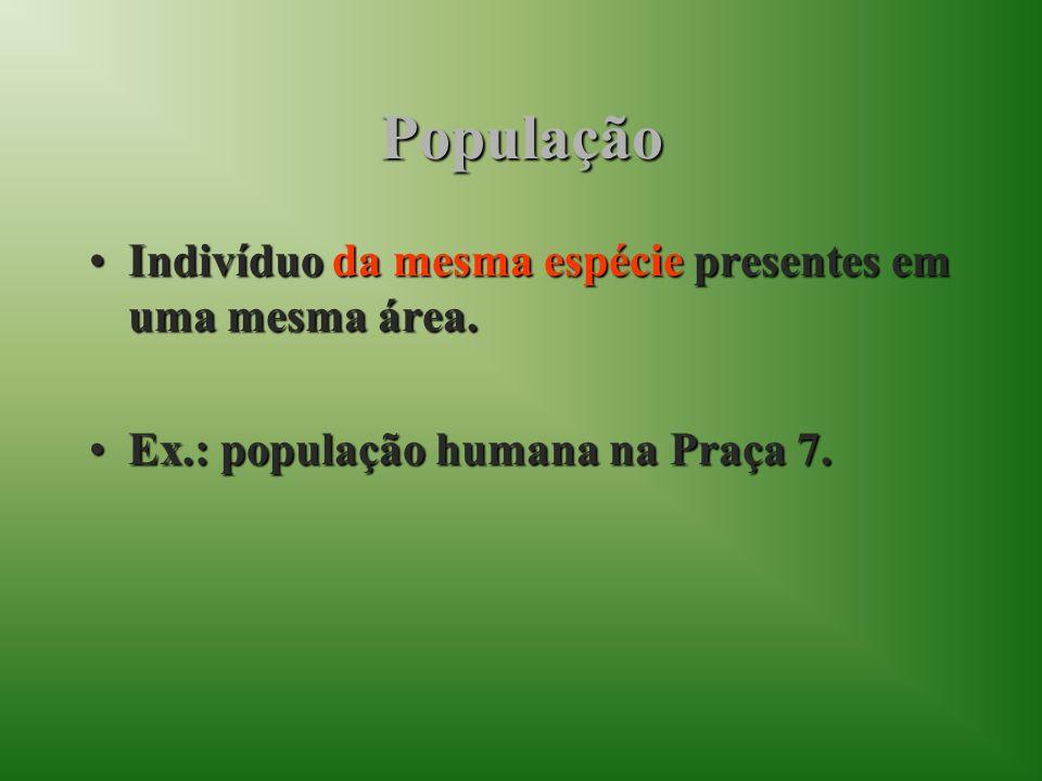 População Indivíduo da mesma espécie presentes em uma mesma área.Indivíduo da mesma espécie presentes em uma mesma área. Ex.: população humana na Praç