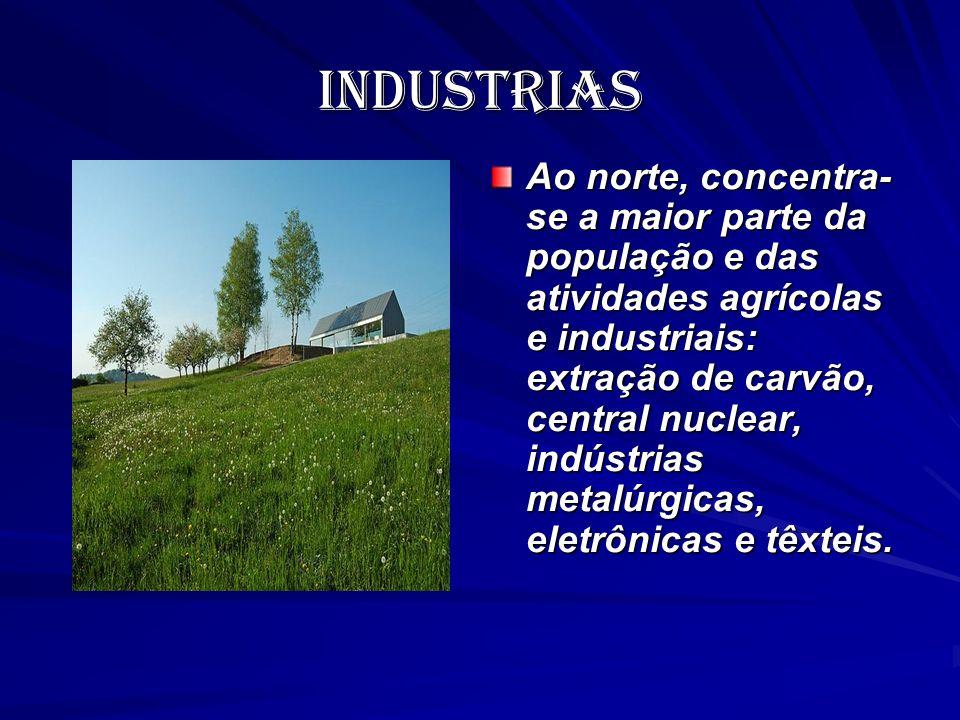 industrias Ao norte, concentra- se a maior parte da população e das atividades agrícolas e industriais: extração de carvão, central nuclear, indústria