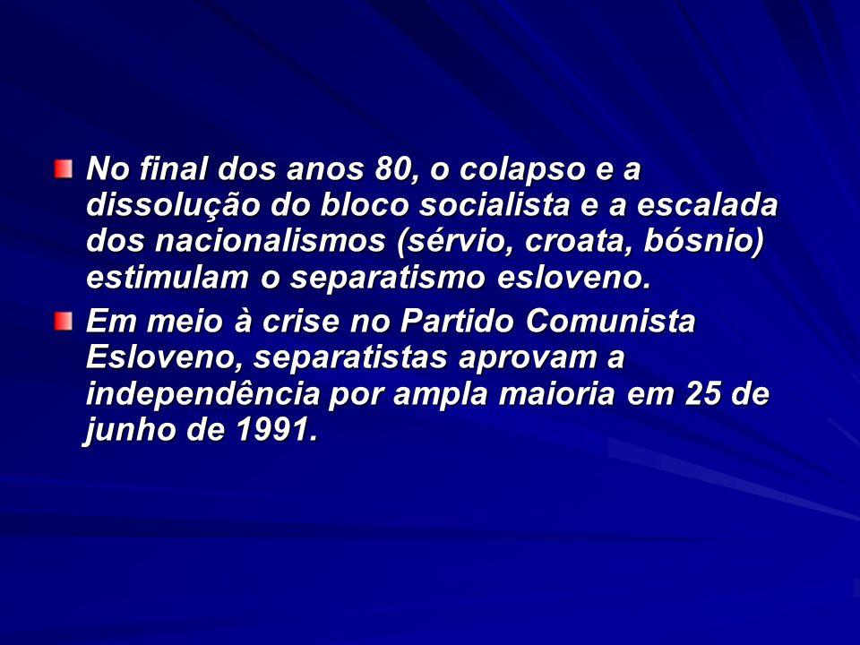 No final dos anos 80, o colapso e a dissolução do bloco socialista e a escalada dos nacionalismos (sérvio, croata, bósnio) estimulam o separatismo esl