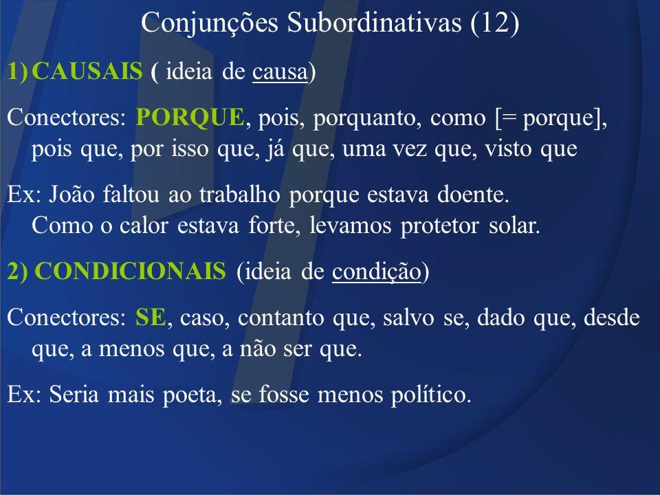 Conjunções Subordinativas (12) 1)CAUSAIS ( ideia de causa) Conectores: PORQUE, pois, porquanto, como [= porque], pois que, por isso que, já que, uma v