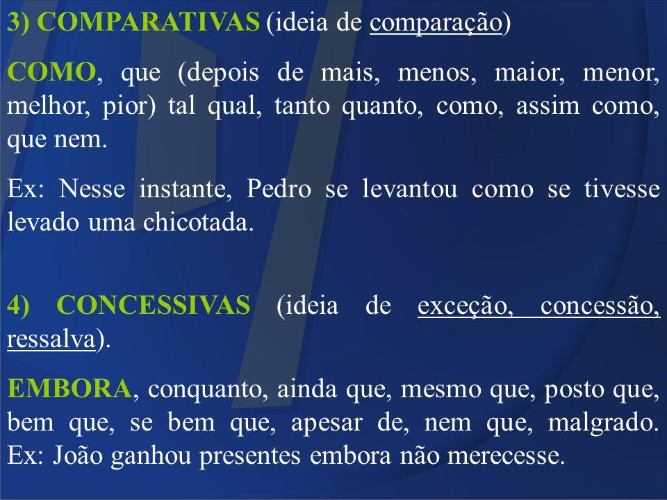 3) COMPARATIVAS (ideia de comparação) COMO, que (depois de mais, menos, maior, menor, melhor, pior) tal qual, tanto quanto, como, assim como, que nem.