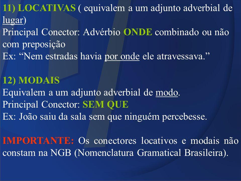 11) LOCATIVAS ( equivalem a um adjunto adverbial de lugar) Principal Conector: Advérbio ONDE combinado ou não com preposição Ex: Nem estradas havia po