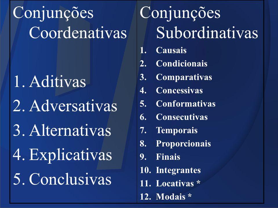 Conjunções Coordenativas 1.Aditivas 2.Adversativas 3.Alternativas 4.Explicativas 5.Conclusivas Conjunções Subordinativas 1.Causais 2.Condicionais 3.Co