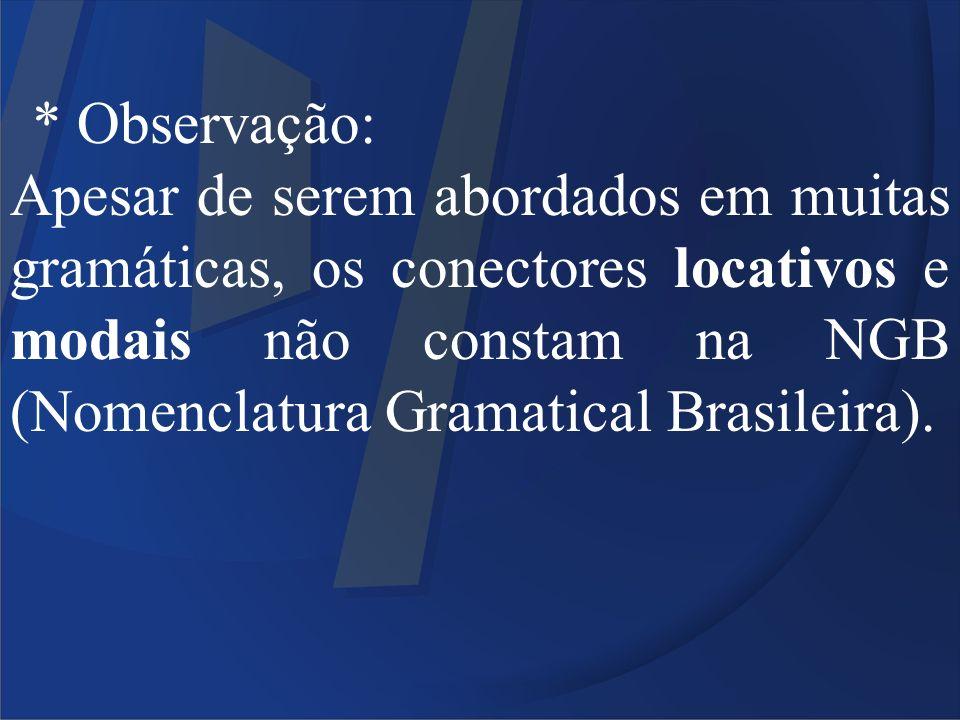 * Observação: Apesar de serem abordados em muitas gramáticas, os conectores locativos e modais não constam na NGB (Nomenclatura Gramatical Brasileira)