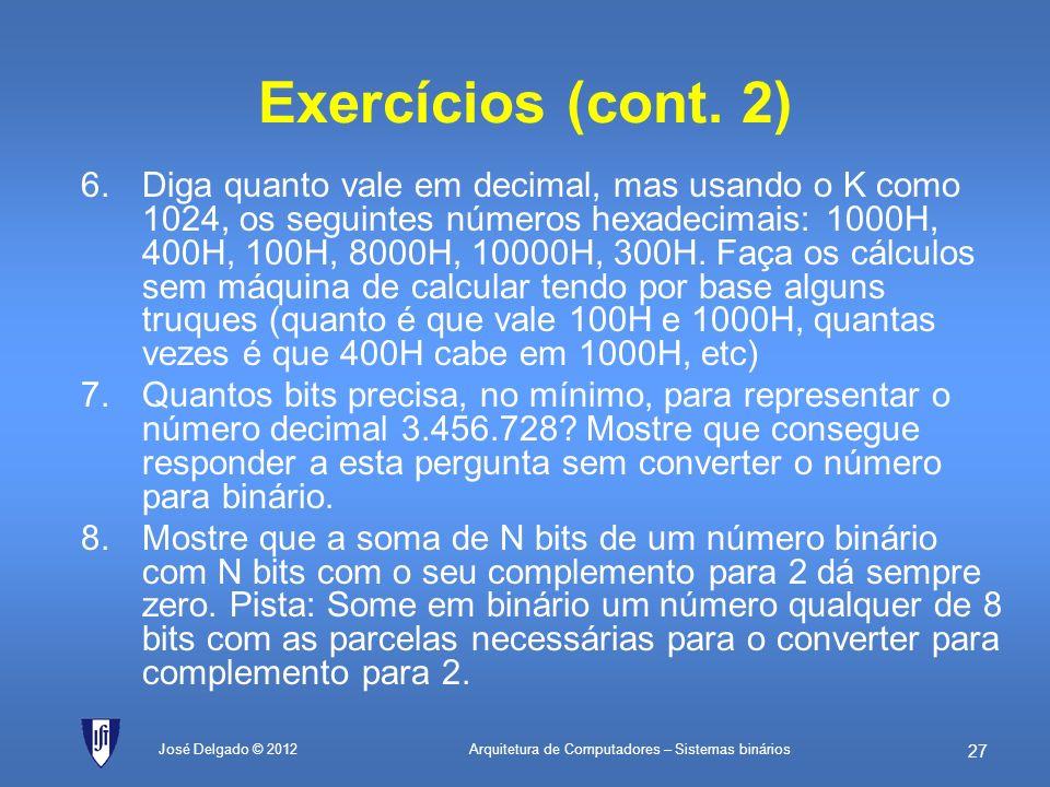 Arquitetura de Computadores – Sistemas binários 26 José Delgado © 2012 Exercícios (cont. 1) 4.Imagine que está a contar carneiros em binário para ador