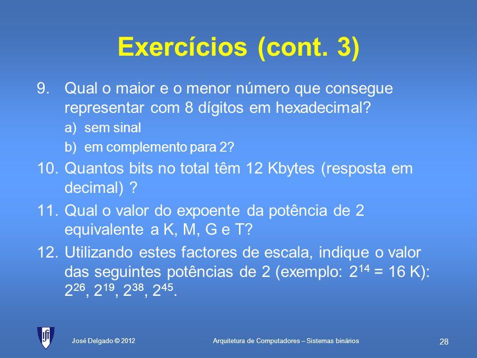 Arquitetura de Computadores – Sistemas binários 27 José Delgado © 2012 Exercícios (cont. 2) 6.Diga quanto vale em decimal, mas usando o K como 1024, o