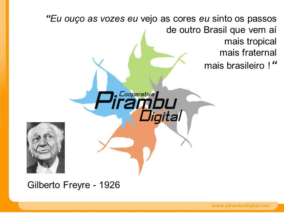Eu ouço as vozes eu vejo as cores eu sinto os passos de outro Brasil que vem aí mais tropical mais fraternal mais brasileiro ! Gilberto Freyre - 1926