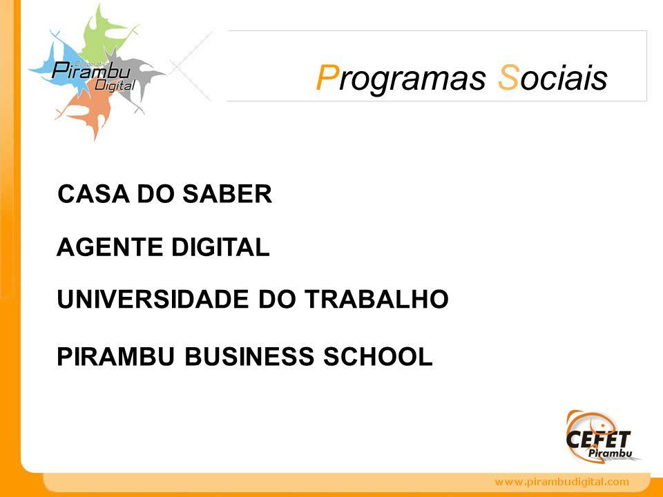 CASA DO SABER Programas Sociais AGENTE DIGITAL UNIVERSIDADE DO TRABALHO PIRAMBU BUSINESS SCHOOL