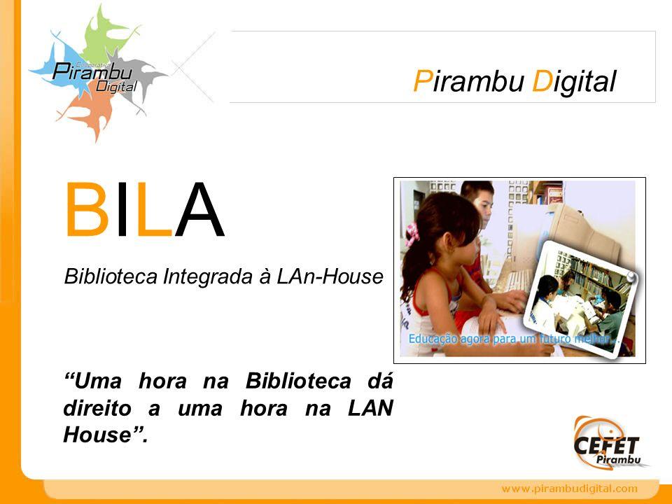 Uma hora na Biblioteca dá direito a uma hora na LAN House. BILA Biblioteca Integrada à LAn-House Pirambu Digital