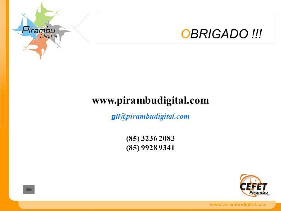 www.pirambudigital.com gil @pirambudigital.com (85) 3236 2083 (85) 9928 9341 OBRIGADO !!!
