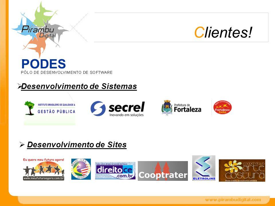 PODES Clientes! Desenvolvimento de Sites Desenvolvimento de Sistemas