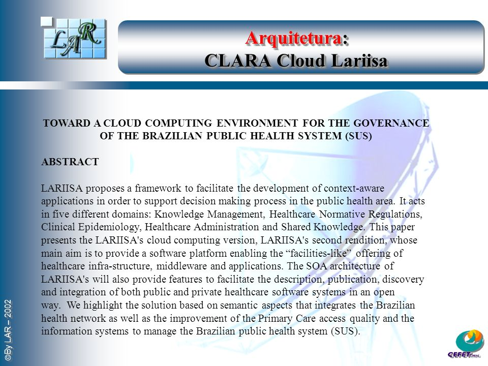 By LAR – 2002 Arquitetura: CLARA Cloud Lariisa TOWARD A CLOUD COMPUTING ENVIRONMENT FOR THE GOVERNANCE OF THE BRAZILIAN PUBLIC HEALTH SYSTEM (SUS) ABS