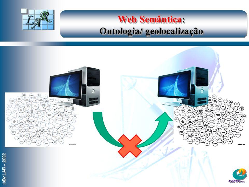 By LAR – 2002 Web Semântica: Ontologia/ geolocalização