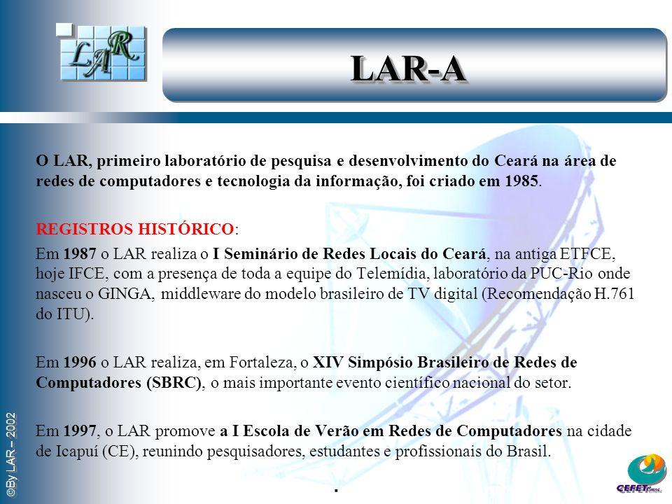 By LAR – 2002 LAR-ALAR-A O LAR, primeiro laboratório de pesquisa e desenvolvimento do Ceará na área de redes de computadores e tecnologia da informação, foi criado em 1985.