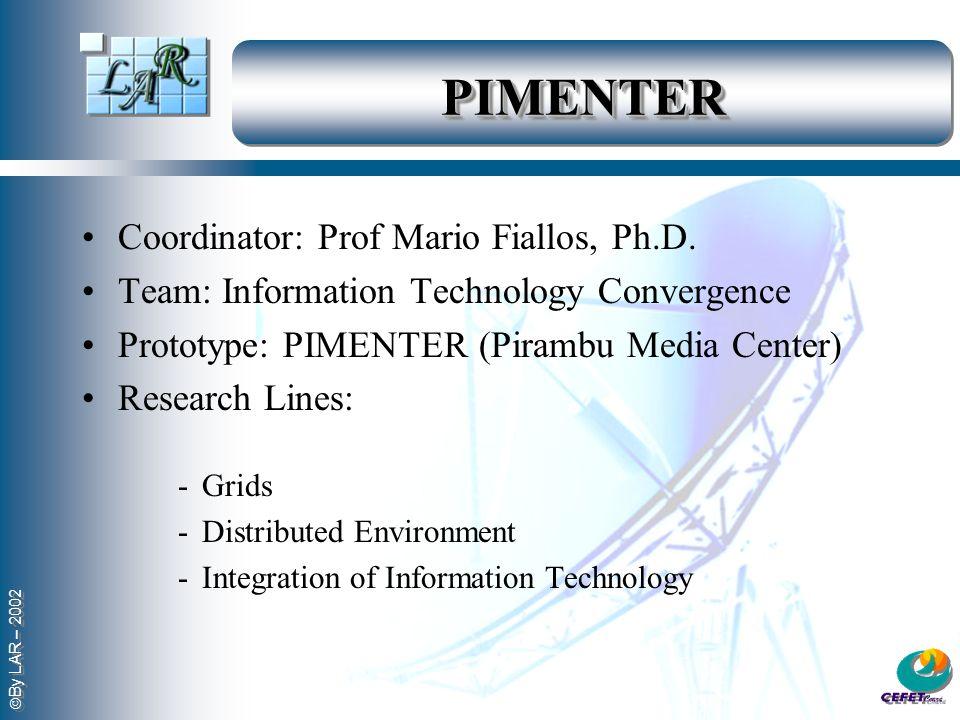 By LAR – 2002 PIMENTERPIMENTER Coordinator: Prof Mario Fiallos, Ph.D. Team: Information Technology Convergence Prototype: PIMENTER (Pirambu Media Cent