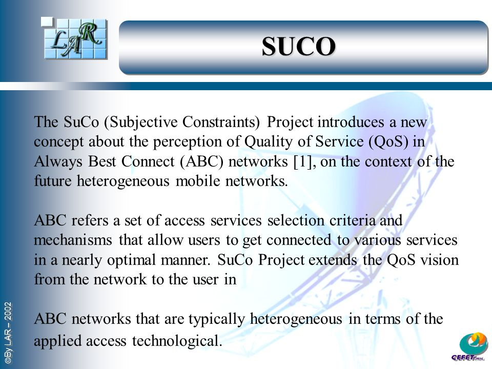 The SuCo (Subjective Constraints) Project introduces a new concept about the perception of Quality of Service (QoS) in Always Best Connect (ABC) netwo