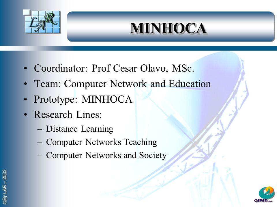MINHOCAMINHOCA Coordinator: Prof Cesar Olavo, MSc. Team: Computer Network and Education Prototype: MINHOCA Research Lines: –Distance Learning –Compute